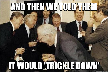 and then we told them it would trickle down